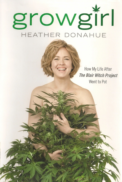 "Heather Donahue's book jacket Grow Girl: How My LIfe After ""The Blair Witch Project Went to Pot"""