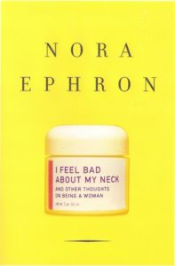 "book jacket for nora ephron's book ""I Feel Bad About My Neck"""