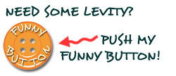 Need some levity? Push my Funny Button!