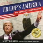 "Cover of the book ""Trump's America: The Complete Loser's Guide,"" by Scott Dikkers."